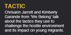 Chrisann Jarrett and Kimberly Garande from the organisation We Belong talk about the tactics they use to challenge the hostile environment and its impact on young migrants.